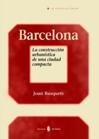 Barcelona: la construccion urbanistica de una ciudad compacta