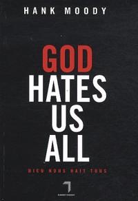 God hates us all : Dieu nous hait tous
