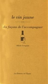 Le vin jaune : Dix façons de l'accompagner