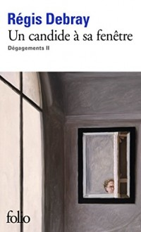 Dégagements, II:Un candide à sa fenêtre
