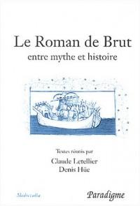Le Roman de Brut entre mythe et histoire