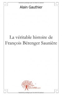 La véritable histoire de François Bérenger Saunière