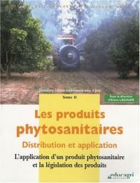 Les produits phytosanitaires : Distribution et application Tome 2, L'application d'un produit phytosanitaire et la législation des produits