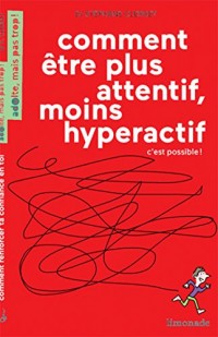 Comment être plus attentif, moins hyperactif, c'est possible !