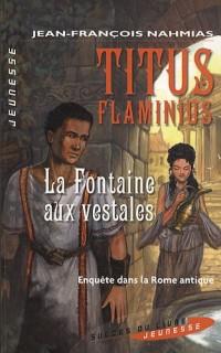 Titus Flaminius : La fontaine aux vestales