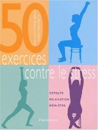 50 exercices contre le stress : Détente, relaxation, bien-être