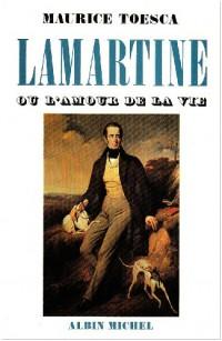 Lamartine, ou, L'amour de la vie