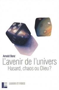 L'Avenir de l'univers : Hasard, chaos ou Dieu ?