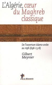 L'Algérie, au coeur du Maghreb classique : De l'ouverture islamo-arabe au repli (698-1518)
