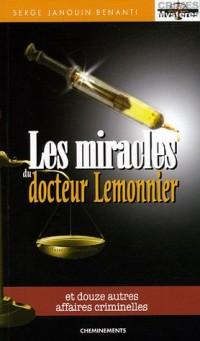 Les miracles du docteur Lemonnier : Et douze autres affaires criminelles
