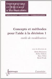 Concepts et méthodes pour l'aide à la décision. : Vol 1, outils de modélisation