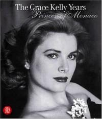 Les Annees Grace Kelly Princesse de Monaco