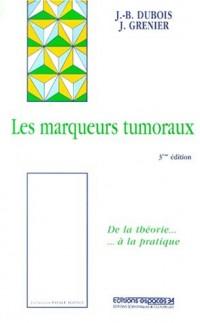 Les marqueurs tumoraux : de la théorie à la pratique