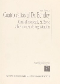 Cuatro cartas al Dr. Bentley / Four Letters to Dr. Bentley: Carta Al Honorable Sr Boyle Sobre La Causa De La Gravitacion