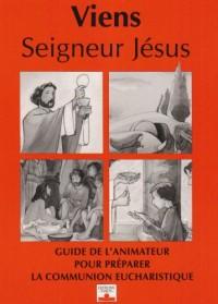 Viens, Seigneur Jésus : Guide de l'animateur pour préparer la communion eucharistique