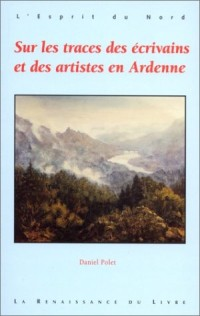 Sur les traces des écrivains et des artistes en Ardenne