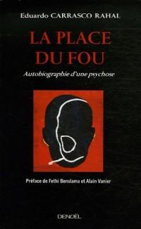 La Place du fou : Autobiographie d'une psychose