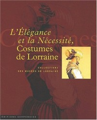 L'elegance et la nécessité. costumes de lorraine