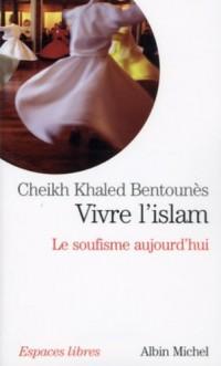 Vivre l'islam : Le soufisme aujourd'hui