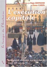 L'exécution capitale : Une mort donnée en spectacle XVIème-XXème siècle