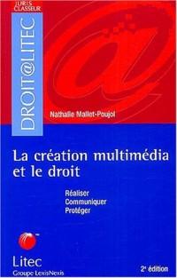 La création multimédia et le droit : Réaliser - Communiquer - Protéger (ancienne édition)