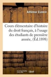 Cours Hist du Droit Français  ed 1898