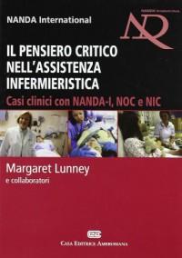 Il pensiero critico nell'assistenza infermieristica. Casi clinici con NANDA-I, NOC e NIC