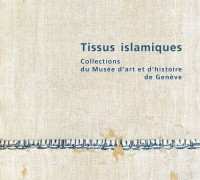 Tissus Islamiques. Collections du Musee d'Art et d'Histoire de Genève