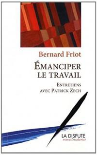 Emanciper le travail : Entretiens avec Patrick Zech