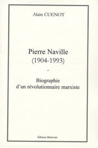 Pierre Naville (1904-1993) : Biographie d'un révolutionnaire marxiste