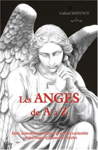 Les Anges de A à Z : Faits, anecdotes, citations et petites curiosités sur les Anges et leur univers
