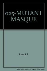 025-MUTANT MASQUE
