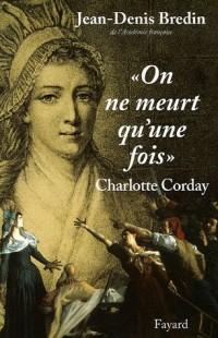 On ne meurt qu'une fois : Charlotte Corday