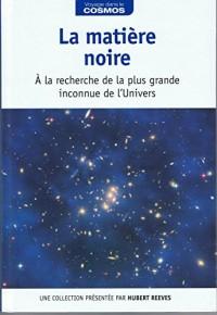 La matière noire : à la recherche de la plus grande inconnue de l'Univers / Voyage dans le cosmos / présentation par Hubert Reeves
