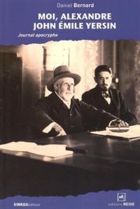 Moi, Alexandre John Emile Yersin : Journal apocryphe