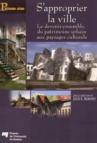 S'approprier la ville : Le devenir-ensemble, du patrimoine urbain aux paysages culturels