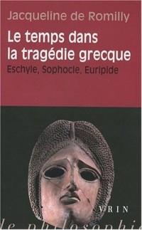 Le temps dans la tragédie grecque. Eschyle, Sophocle, Euripide