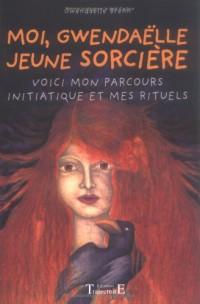 Moi,Gwendaëlle jeune sorcière : Initiations et Premiers rituels