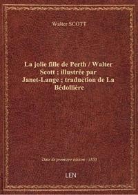 La jolie fille dePerth/ Walter Scott; illustréepar Janet-Lange; traductiondeLa Bédollière