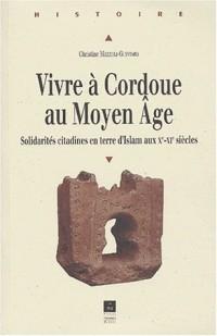 Vivre à Cordoue au Moyen Age. Solidarités citadines en terre d'Islam aux Xème-XIème siècles