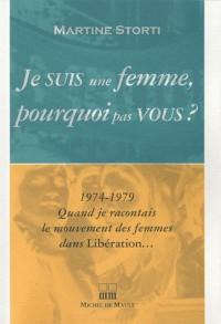 Je suis une femme pourquoi pas vous ? : 1974-1979 Quand je racontais le mouvement des femmes dans Libération