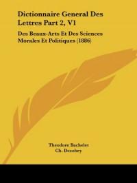 Dictionnaire General Des Lettres Part 2, V1: Des Beaux-Arts Et Des Sciences Morales Et Politiques (1886)
