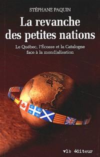La revanche des petites nations. : Le Québec, l'Ecosse et la Catalogne face à la mondialisation