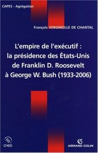 L'empire de l'exécutif : La présidence des Etats-Unis de Franklin D. Roosevelt à George W. Bush (1933-2006)