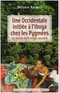 Une Occidentale initiée à l'iboga chez les Pygmées : La racine doit rester secrète