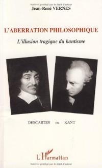 L'aberration philosophique : Descartes ou Kant ?