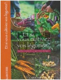 Et si vous cultiviez vos légumes ? : Sachez vraiment ce que vous mangez !