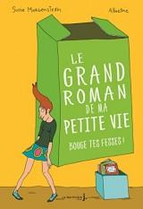 Le Grand roman de ma petite vie - tome 2 Bouge tes fesses !