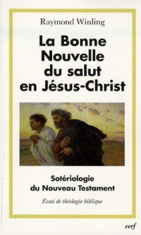 La Bonne Nouvelle du salut en Jésus-Christ : Sotériologie du Nouveau Testament