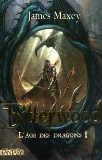 L'âge des dragons, Tome 1 : Bitterwood